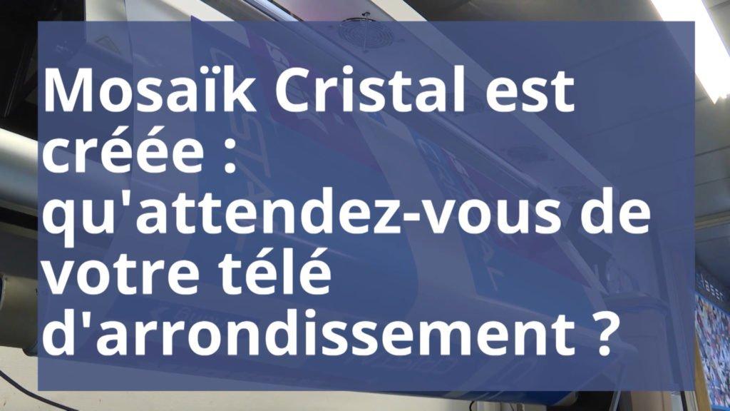 Mosaïk Cristal est créée : qu'attendez-vous de votre télé d'arrondissement ?