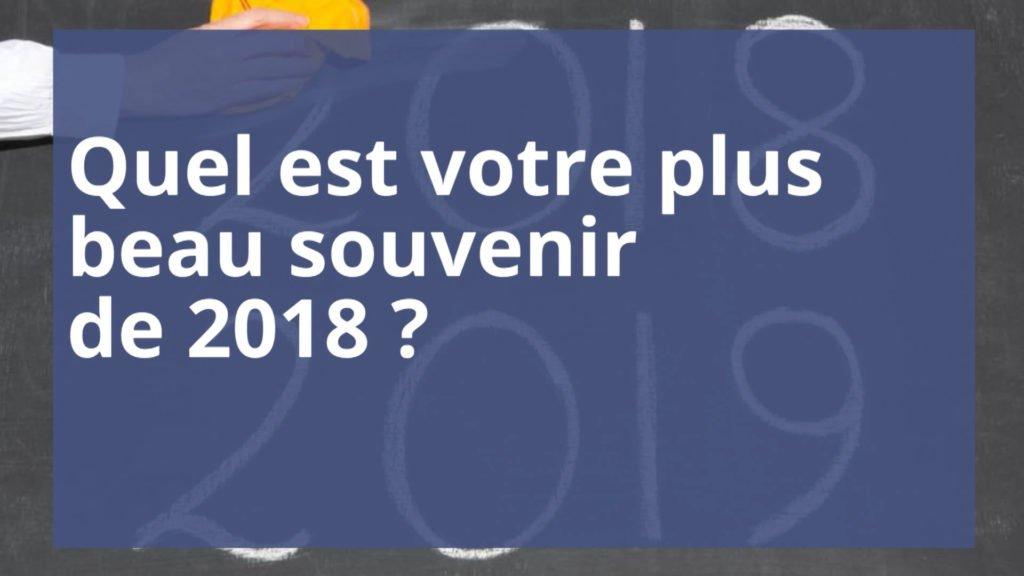 Quel est votre plus beau souvenir de 2018 ?