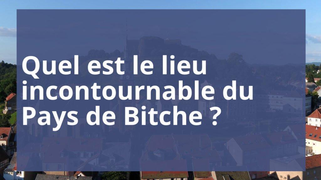 Quel est le lieu incontournable du Pays de Bitche ?