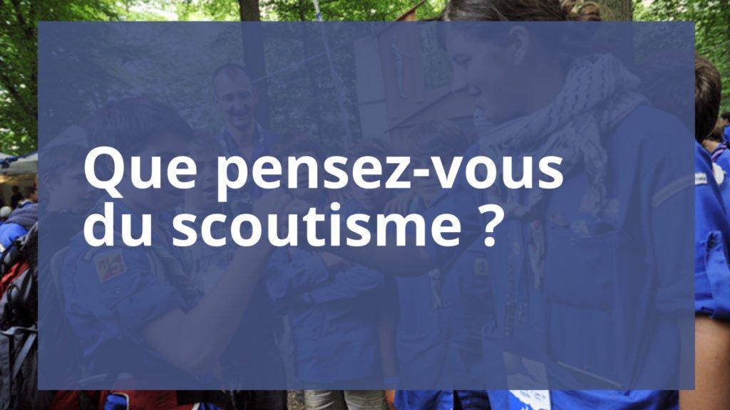 Que pensez-vous du scoutisme ?