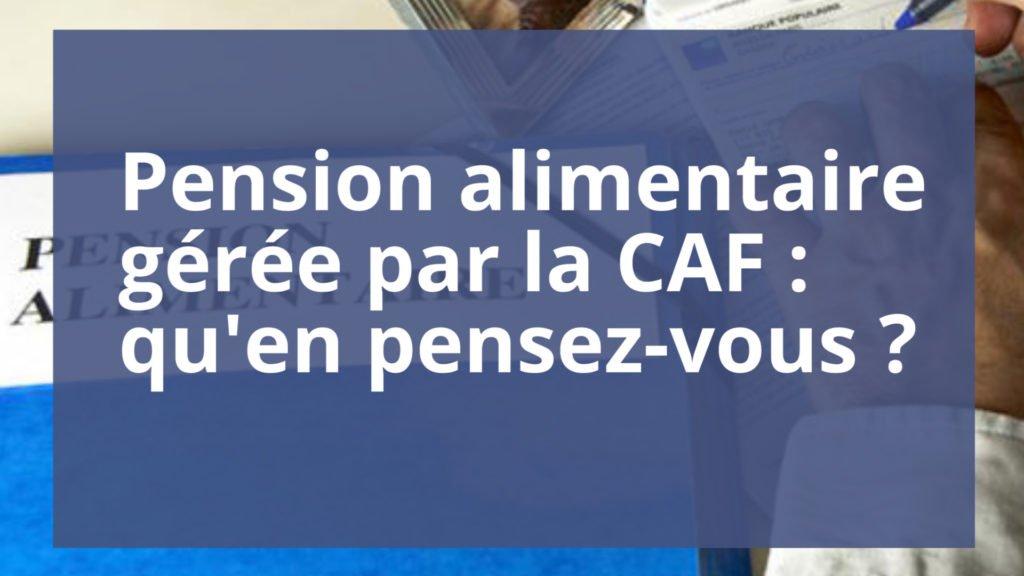 Pension alimentaire gérée par la CAF : qu'en pensez-vous ?
