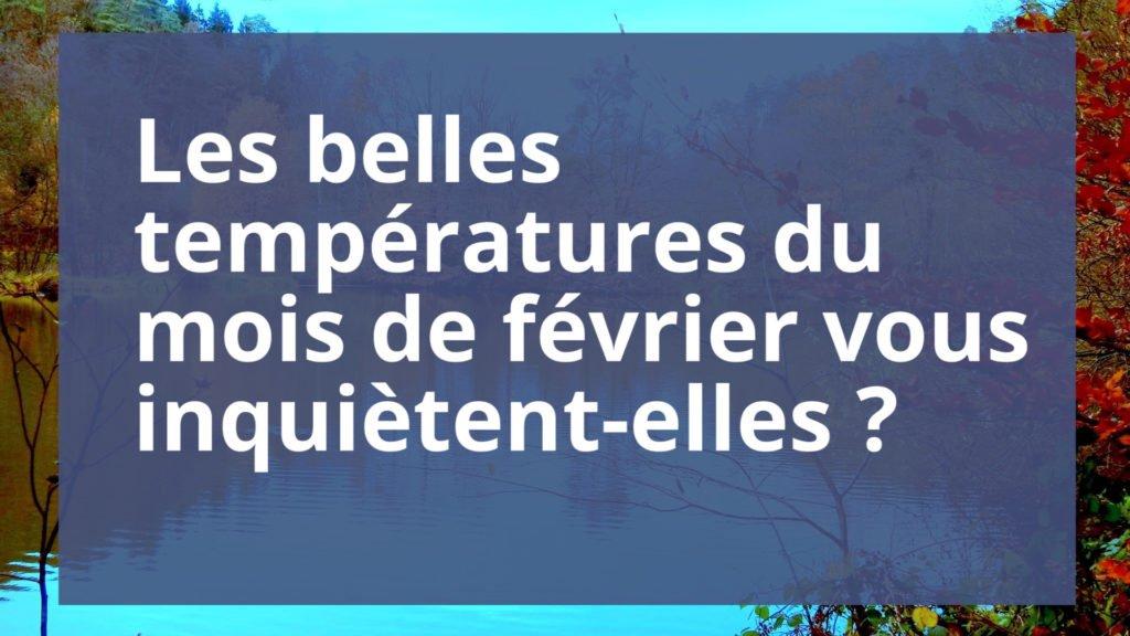 Les belles températures du mois de février vous inquiètent-elles ?
