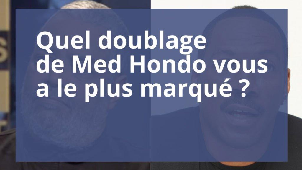 Quel doublage de Med Hondo préférez-vous ?