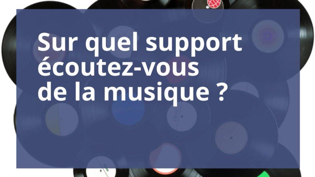 Sur quel support écoutez-vous de la musique ?