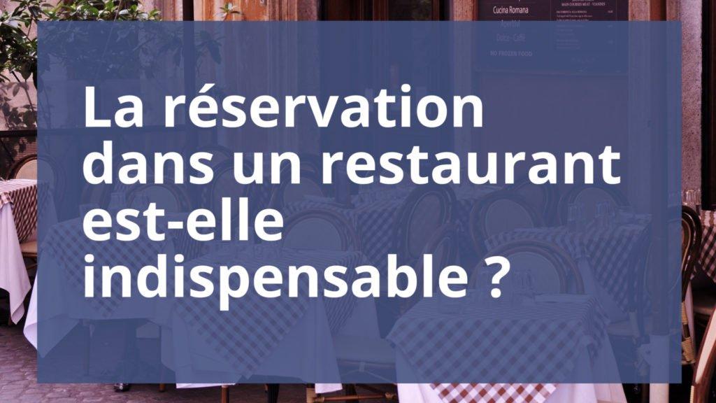 La réservation dans un restaurant est indispensable ?