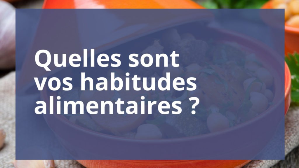 Quelles sont vos habitudes alimentaires ?