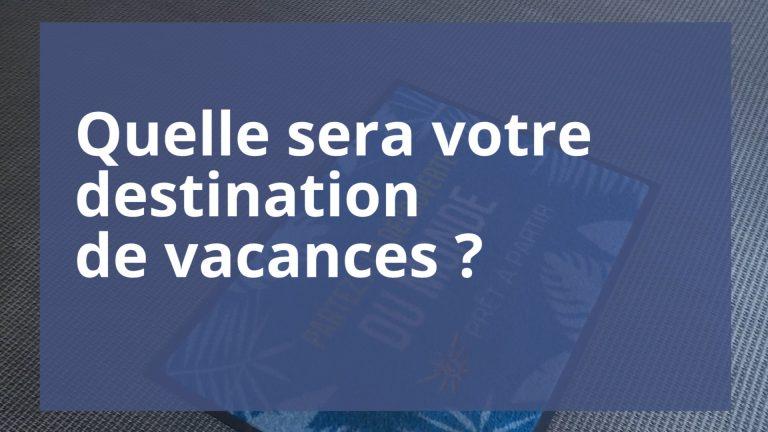 Où comptez-vous partir pendant les vacances ?